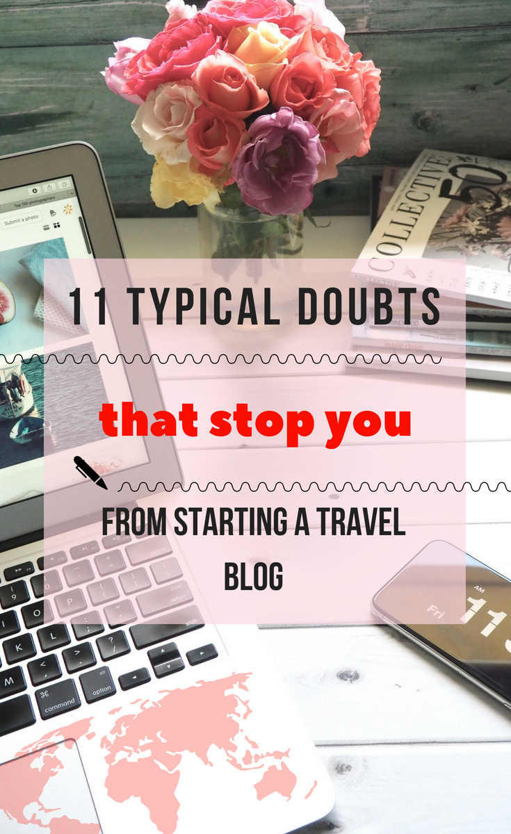 There are 11 typical doubts that usually stop people from starting a travel blog. From being scared that it's too technical or too expensive, to doubting is it possible to make money blogging, we've called them all out and told our experience how to overcome them. #blogging #travelblog #makemoneyblogging #travelblogger #blog